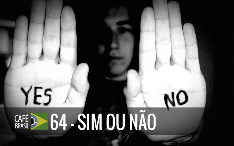 Café Brasil 064 – Sim ou Não
