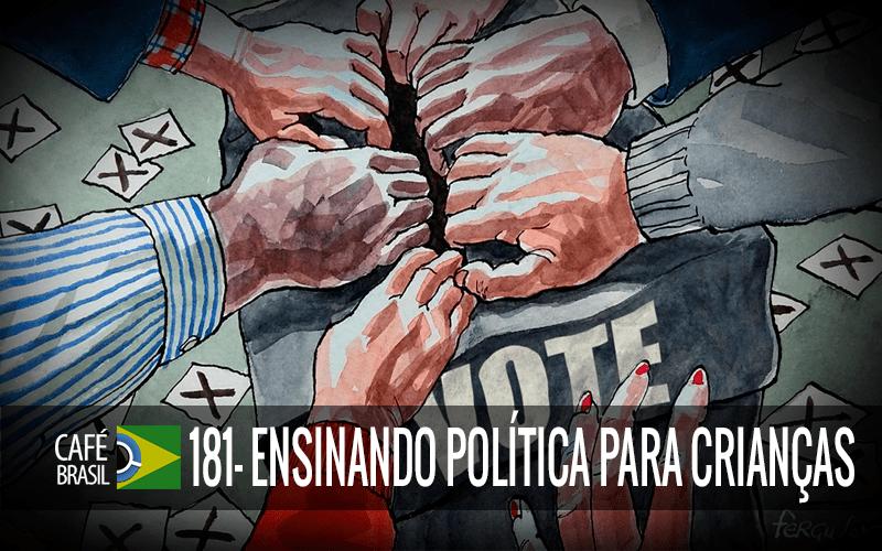 Café Brasil 181 – Ensinando política para crianças