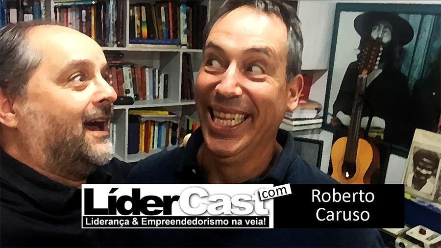 LíderCast 067 – Roberto Caruso