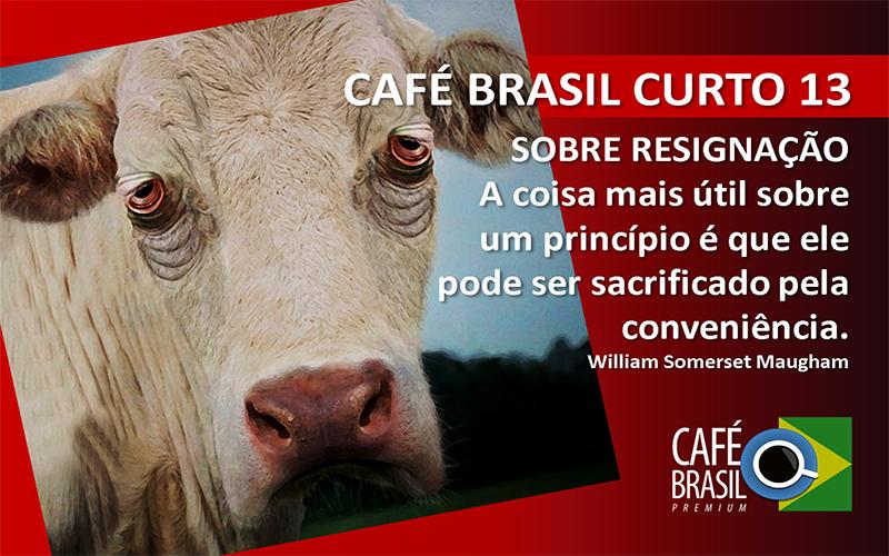 Café Brasil Curto 13 – Sobre resignação