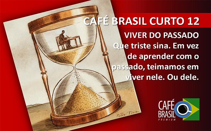 Café Brasil Curto 12 – Viver do passado