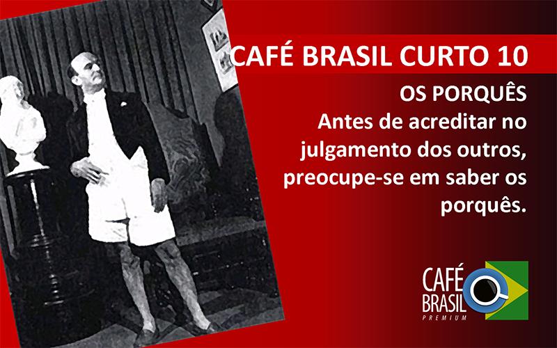 Café Brasil Curto 10 – Os porquês
