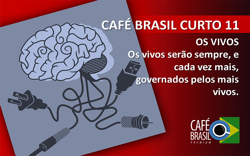 Café Brasil Curto 11 – Os mais vivos