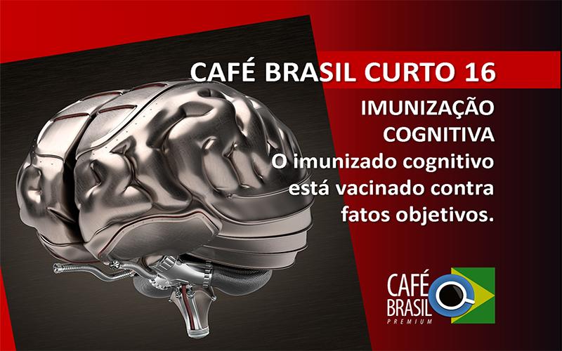 Café Brasil Curto 16 – Imunização Cognitiva