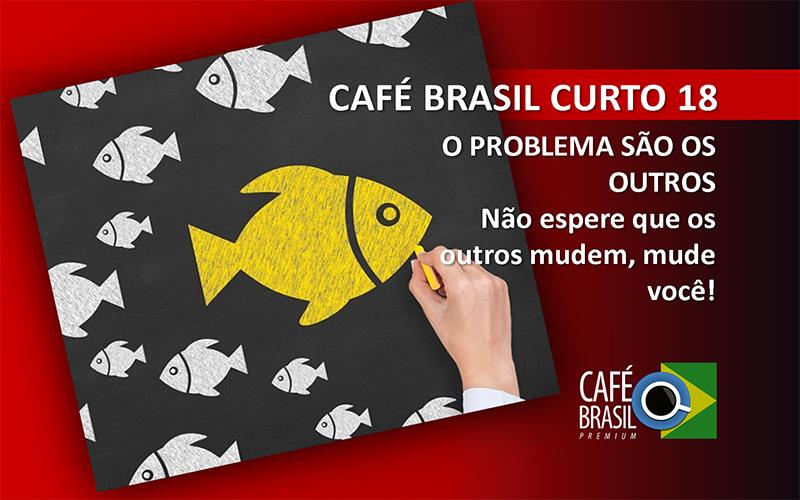 Café Brasil Curto 18 – O problema são os outros
