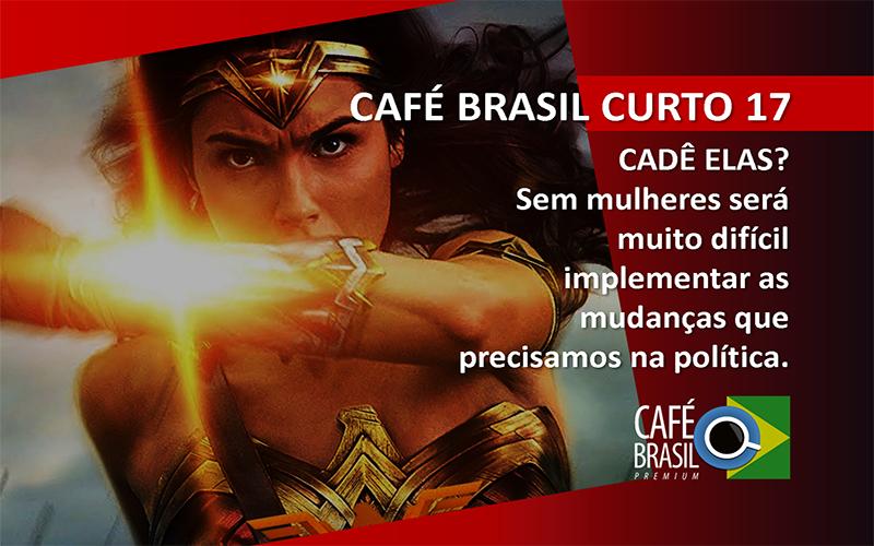 Café Brasil Curto 17 – Cadê elas?
