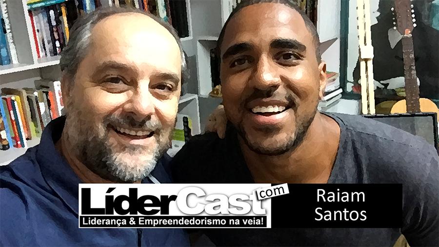 LíderCast 060 – Raiam Santos