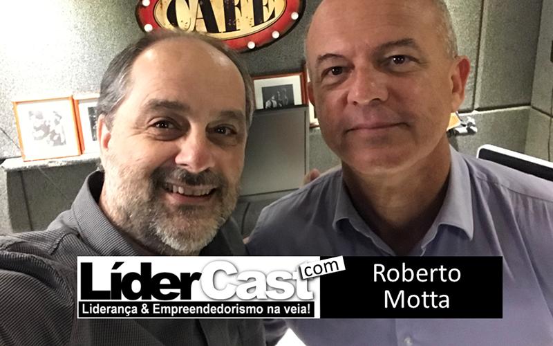 LíderCast 116 – Roberto Motta