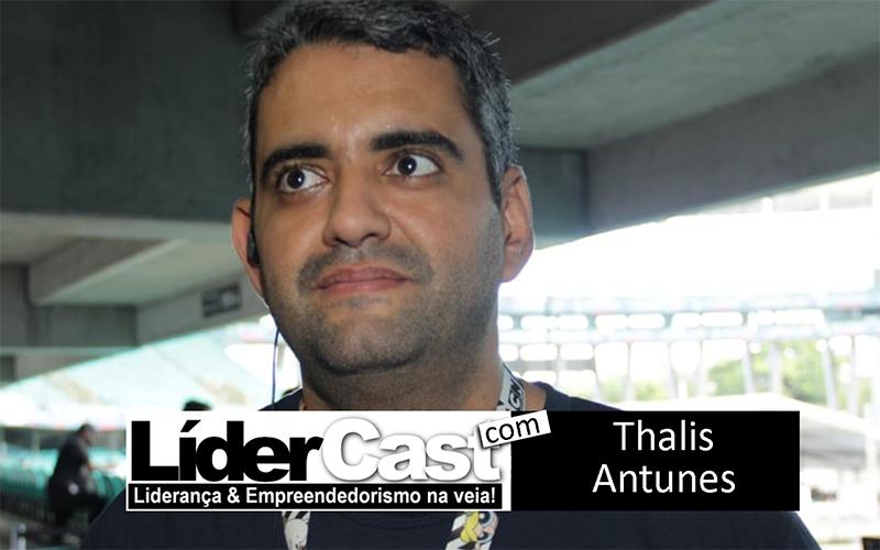 LíderCast 135 – Thalis Antunes