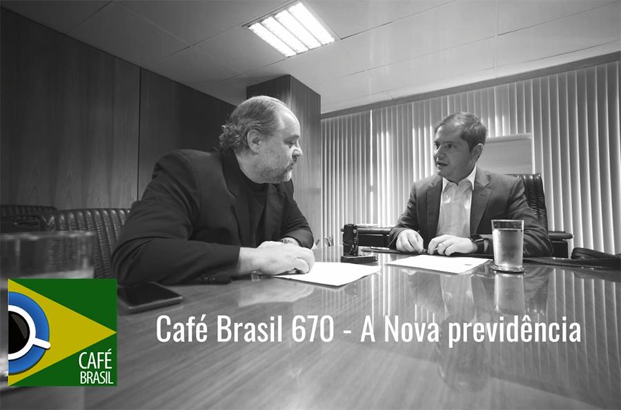 Café Brasil 670 – A nova Previdência