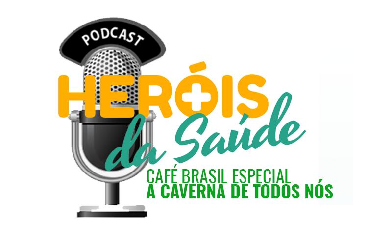 Café Brasil Especial – Heróis da Saúde 04 – A Caverna de Todos Nós