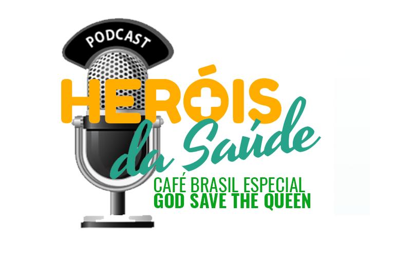 Café Brasil Especial – Heróis da Saúde 01 – God Save The Queen