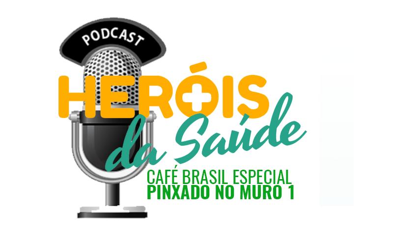 Café Brasil Especial – Heróis da Saúde 06 – Pinxado no Muro 1
