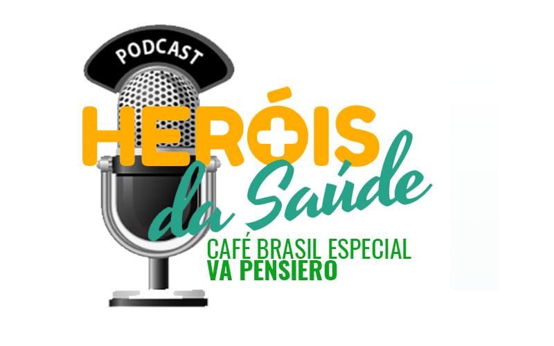 Café Brasil Especial – Heróis da Saúde 10 – Va Pensiero