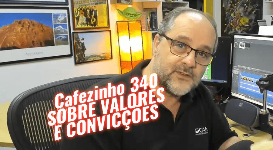 Cafezinho 340 – Sobre valores e convicções