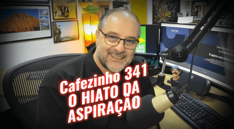 Cafezinho 341 – O hiato da aspiração
