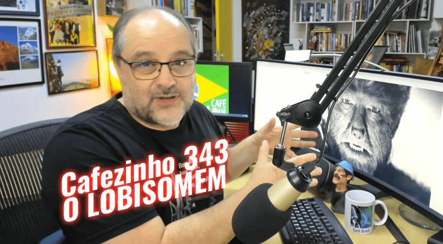 Cafezinho 343 – O Lobisomem