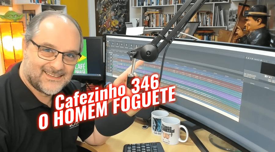 Cafezinho 346 – O homem foguete