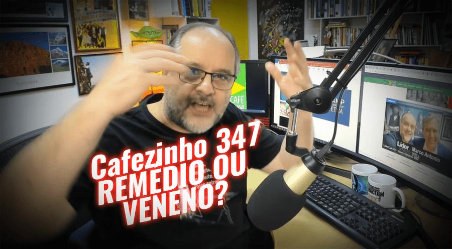 Cafezinho 347 – Remédio ou veneno?