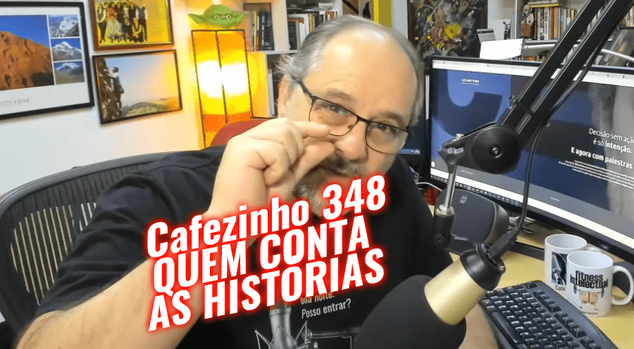 Cafezinho 348 – Quem conta as histórias