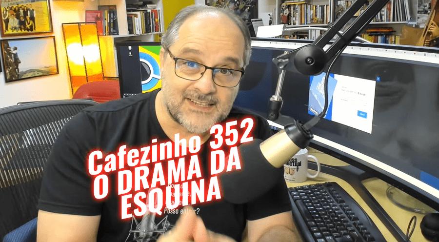 Cafezinho 352 – O drama da esquina