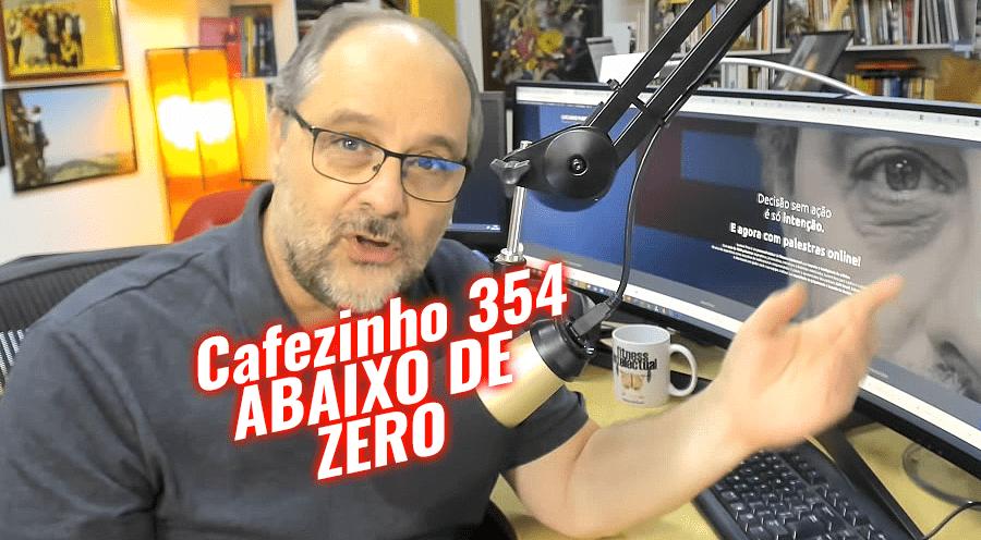 Cafezinho 354 – Abaixo de zero