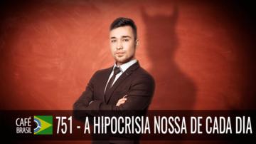 Café Brasil 751 – A hipocrisia nossa de cada dia
