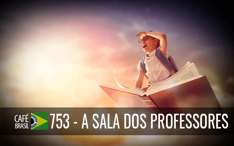 Café Brasil 753 – A sala dos professores