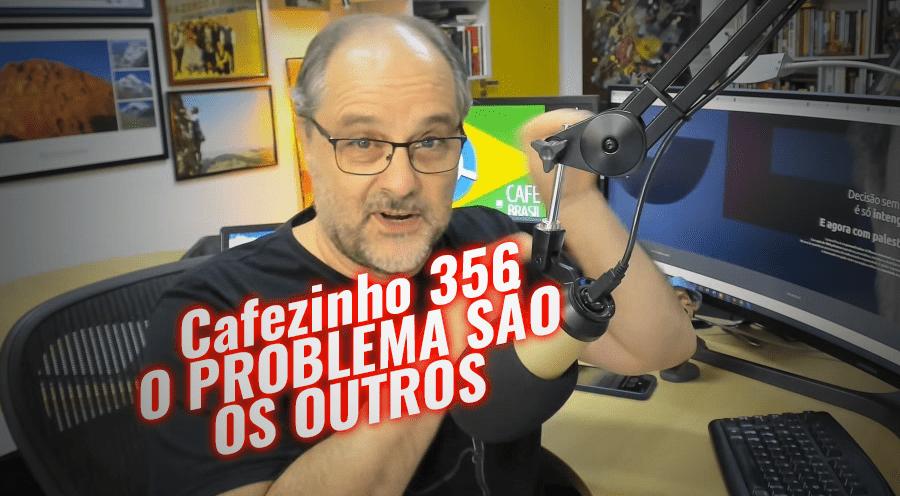 Cafezinho 356 – O problema são os outros