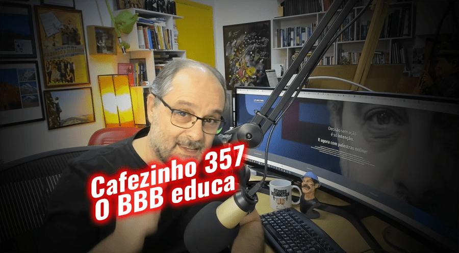 Cafezinho 357 – Big Brother Brasil Educa