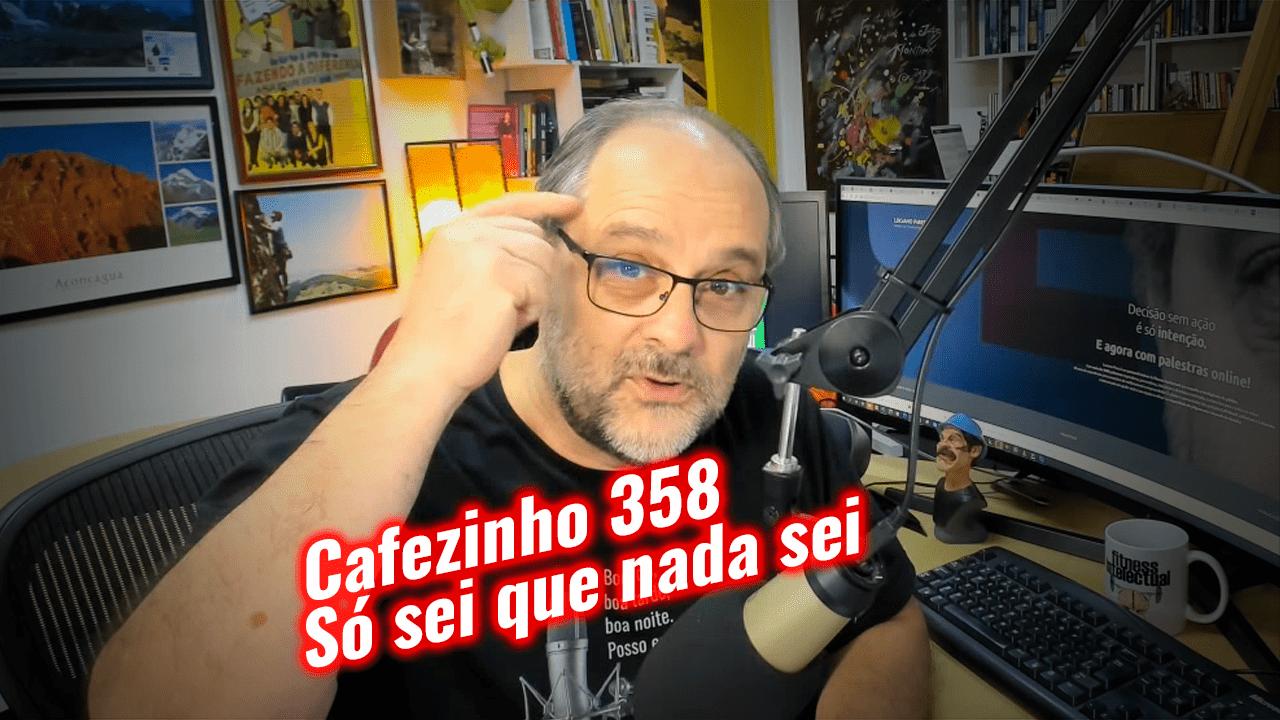 Cafezinho 358 – Só sei que nada sei