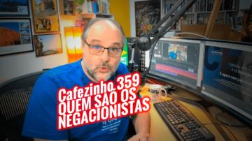Cafezinho 359 – Quem são os negacionistas.