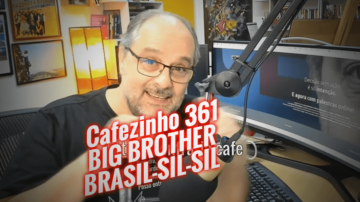 Cafezinho 361 – Big Brother Brasil-sil-sil