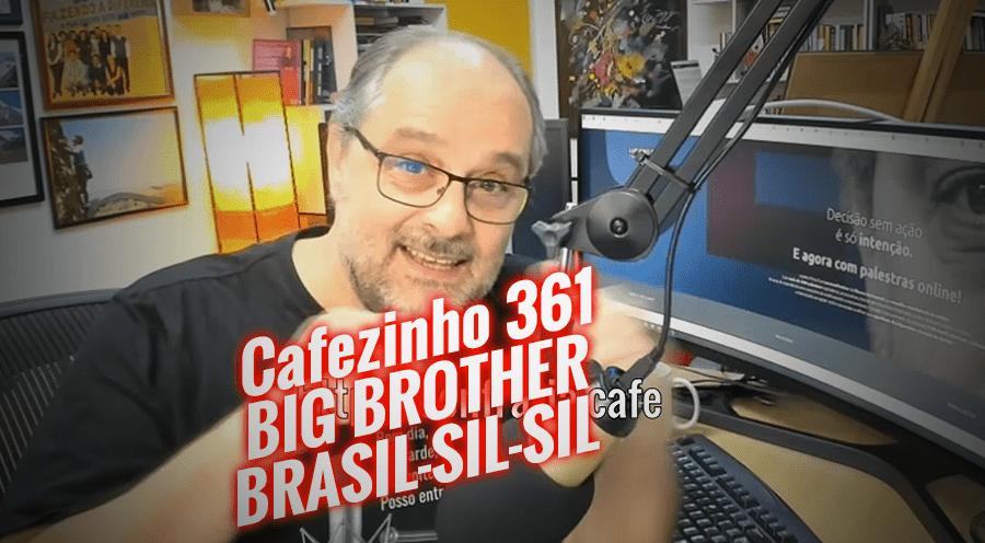 Imagem referente à: Cafezinho 361 – Big Brother Brasil-sil-sil