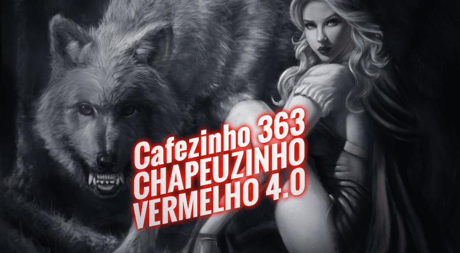 Imagem referente à: Cafezinho 363 – Chapeuzinho Vermelho 4.0