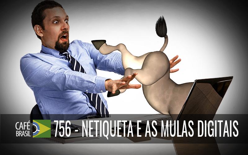 Café Brasil 756 – Netiqueta e as mulas digitais