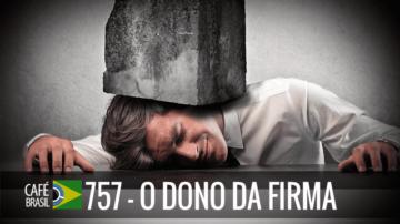 Café Brasil 757 – O dono da firma