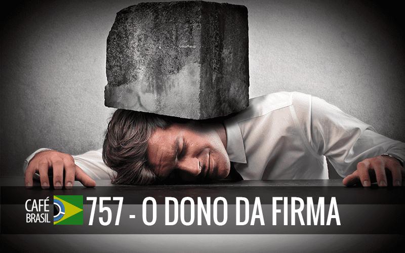 Imagem referente à: Café Brasil 757 – O dono da firma