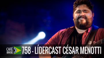 Café Brasil 758 – LíderCast César Menotti