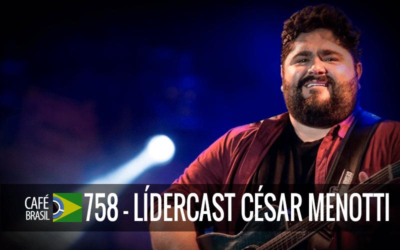 Imagem referente à: Café Brasil 758 – LíderCast César Menotti