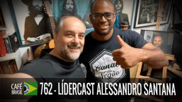 Café Brasil 762 – LíderCast Alessandro Santana