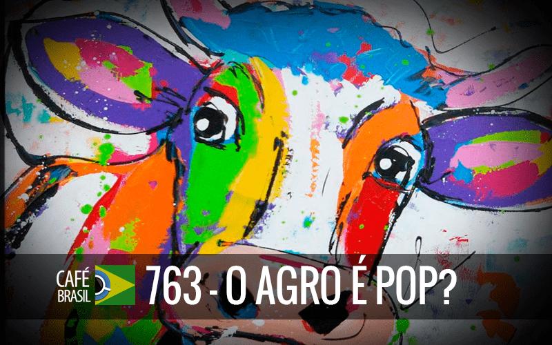 Imagem referente à: Café Brasil 763 – A Agro é pop?