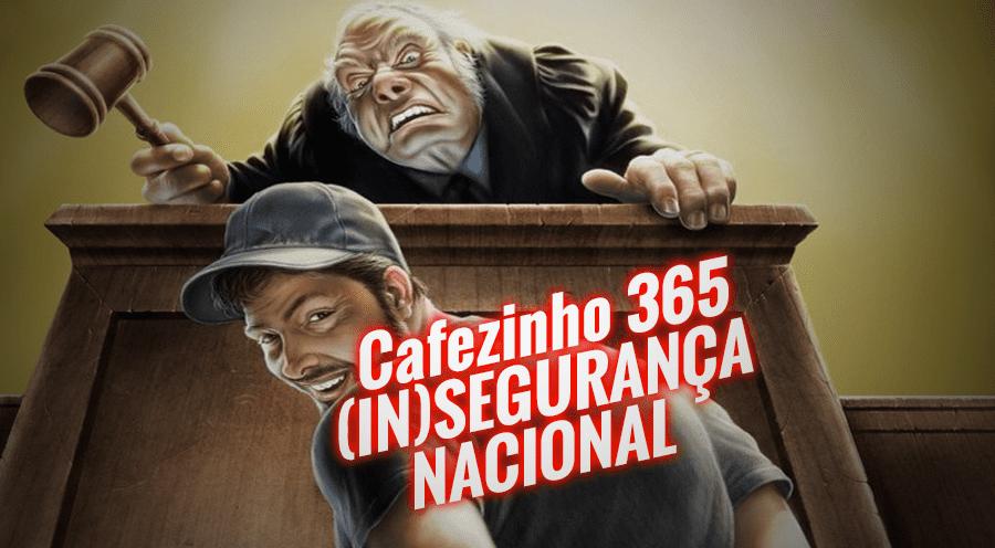 Cafezinho 365 – (IN)segurança Nacional