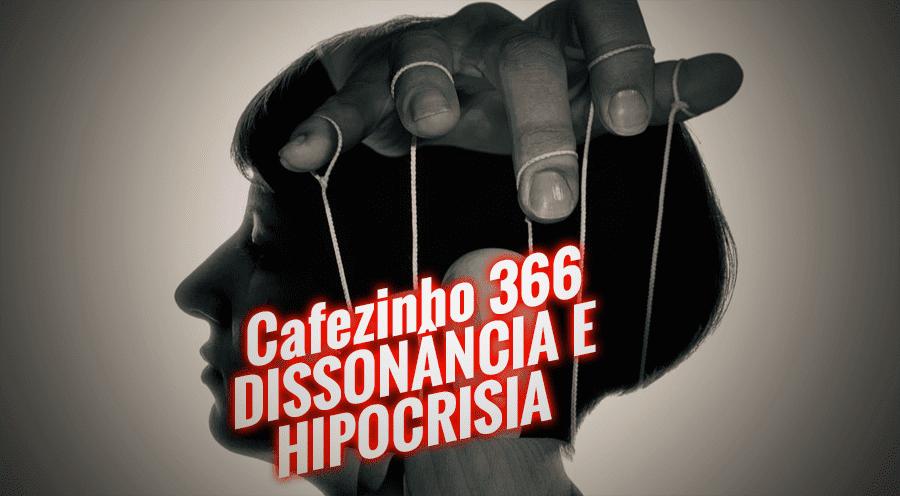 Cafezinho 366 – Dissonância e hipocrisia