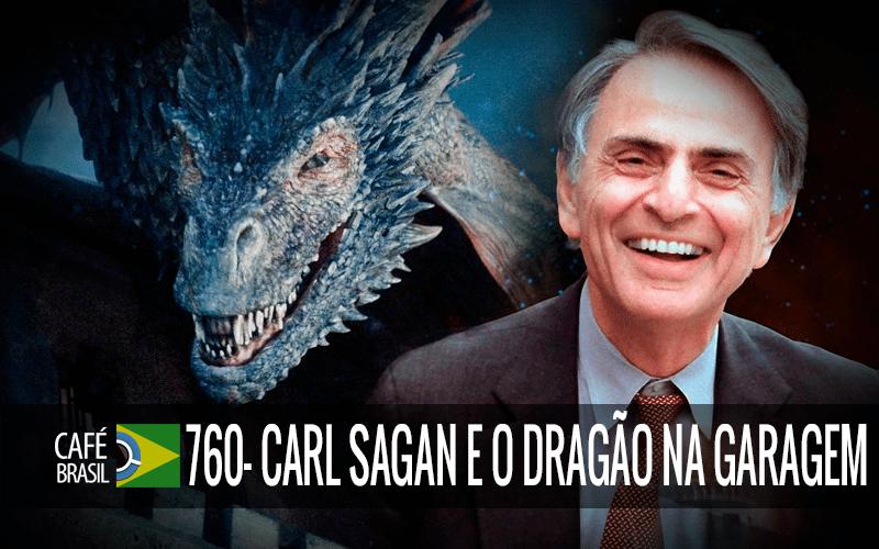 Café Brasil 760 – Carl Sagan e o dragão na garagem