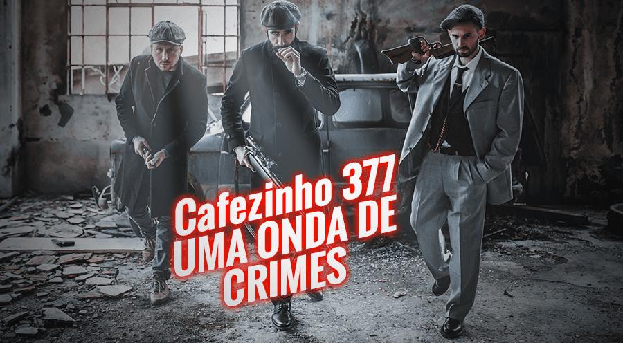 Imagem referente à: Cafezinho 377 – Uma onda de crimes