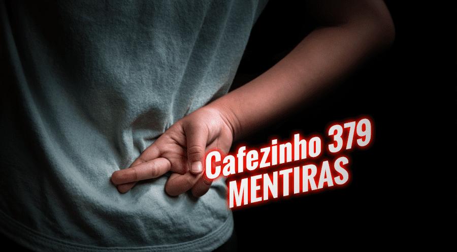 Cafezinho 379 – Mentiras