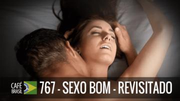 Café Brasil 767 – Sexo bom – Revisitado