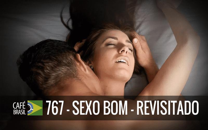 Imagem referente à: Café Brasil 767 – Sexo bom – Revisitado