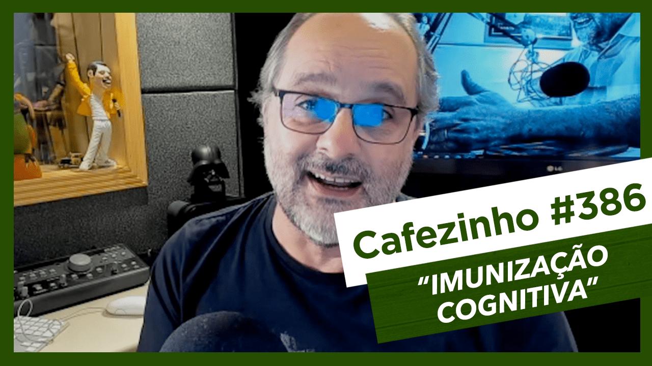 Imagem referente à: Cafezinho 386 – Imunização Cognitiva